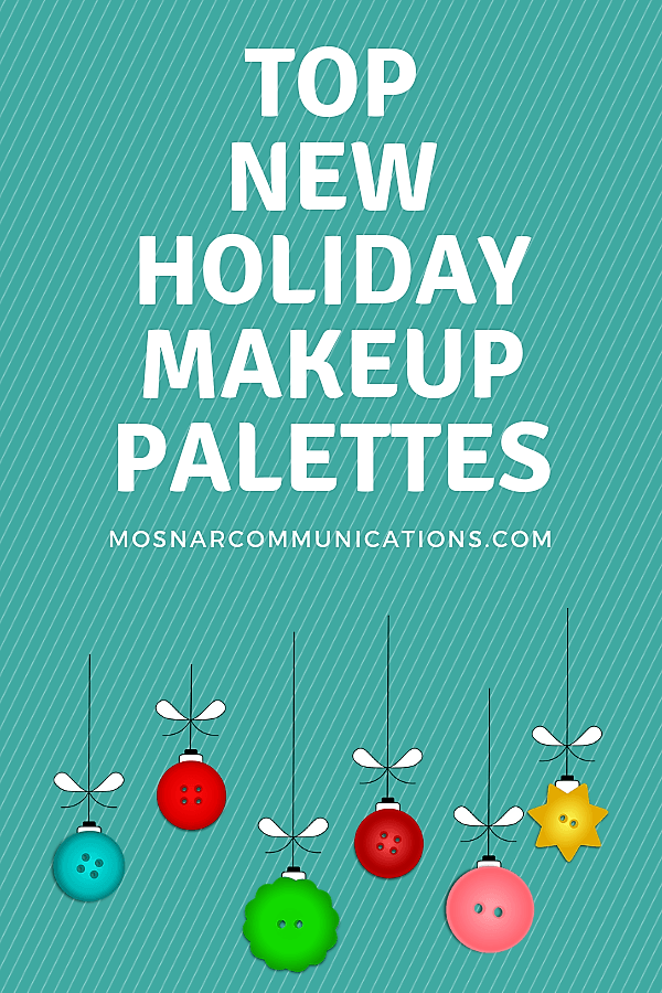 Top New Holiday Makeup Palettes Mosnar Communications
