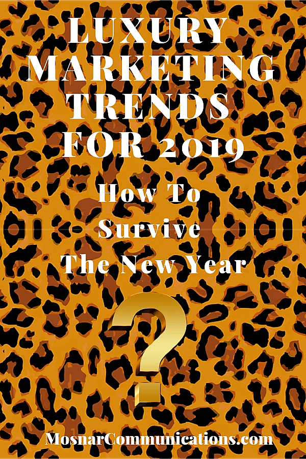 Luxury Marketing Trends For 2019 Mosnar Communications