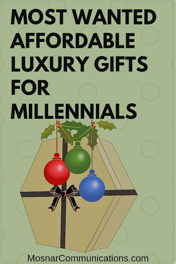 Most Wanted Affordable Luxury Gifts For Millennials Mosnar Communications